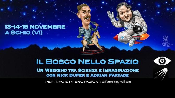 Il Bosco nello Spazio – Un weekend con Rick DuFer e Adrian Fartade!