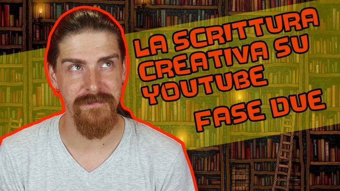 La Scrittura Creativa su YouTube – FASE DUE