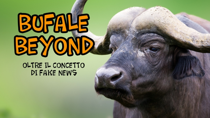 BUFALE BEYOND: oltre il concetto di Fake News