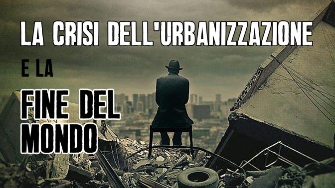 La Crisi dell'Urbanizzazione e la Fine del Mondo